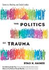 """Cover of book """"Politics of Trauma"""""""